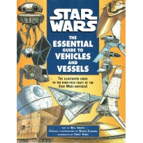 Star Wars - The Essential Guide to Vehicles and Vessels (Lucas Books en VO) 001