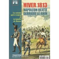 Hiver 1813 - Napoléon rejeté derrière le Rhin (Tradition Magazine Hors-Série n° 18) 001