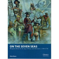 On the Seven Seas - Wargames Rules for the Age of Piracy and Adventure c. 1500-1730 (Livre de règles Osprey Wargames en VO)