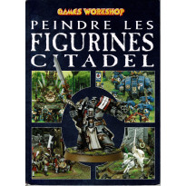 Peindre les figurines Citadel (guide de peinture Games Workshop en VF)