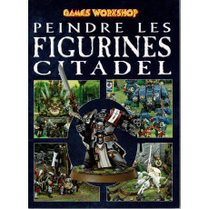 Peindre les figurines Citadel (guide de peinture Games Workshop en VF)