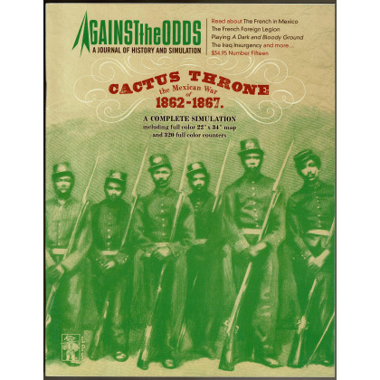 Against the Odds Nr. 15 - Cactus Throne - The Mexican War of 1862-1867 (A journal of history and simulation en VO) 001