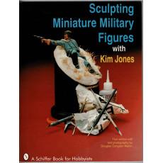 Sculpting Miniature Military Figures with Kim Jones (livre de Schiffer Book en VO)