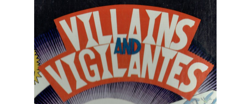 Villains and Vigilantes